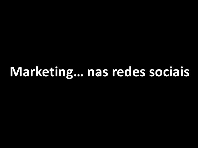 Marketing… nas redes sociais c