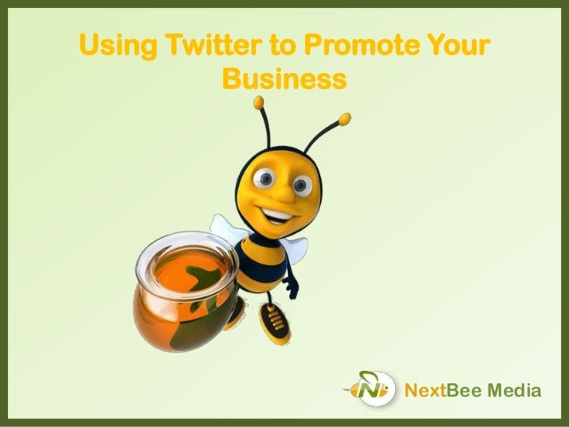 Using Twitter to Promote Your Business NextBee Media