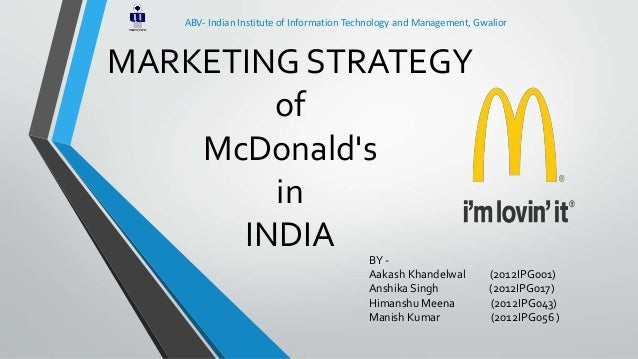 MARKETING STRATEGY of McDonald's in INDIA BY - Aakash Khandelwal (2012IPG001) Anshika Singh (2012IPG017) Himanshu Meena (2...