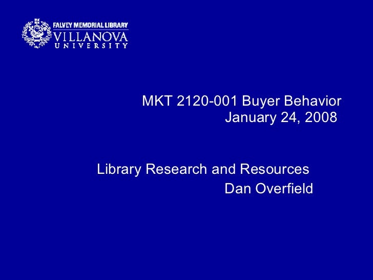 MKT 2120-001 Buyer Behavior January 24, 2008  Library Research and Resources  Dan Overfield