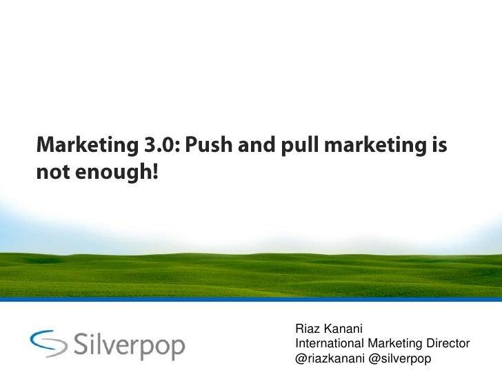 Marketing 3.0: Push and pull marketing is not enough!<br />Riaz Kanani<br />International Marketing Director<br />@riazkan...