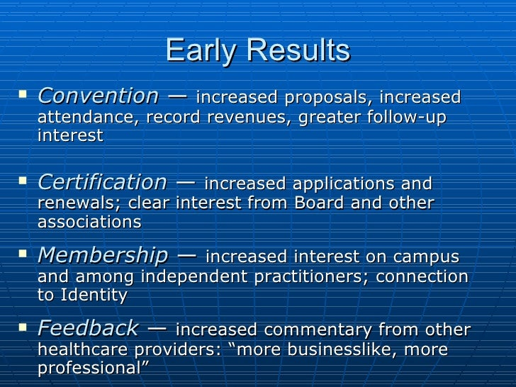 Early Results <ul><li>Convention  —  increased proposals, increased attendance, record revenues, greater follow-up interes...