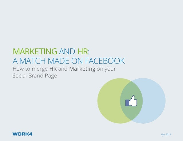 Mar 2013 Marketing and HR: A MAtch MAde on Facebook How to merge HR and Marketing on your Social Brand Page