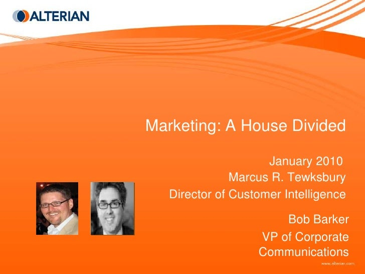 Marketing: A House Divided<br />January 2010<br />Marcus R. Tewksbury<br />Director of Customer Intelligence<br />Bob Bark...