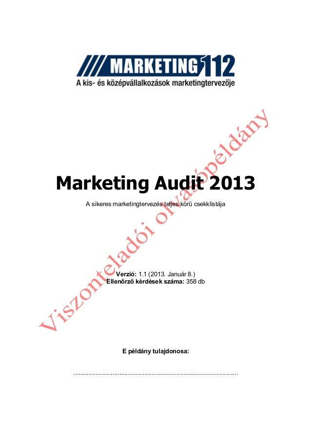 Marketing Audit 2013        A sikeres marketingtervezés teljes körő csekklistája                        Verzió: 1.1 (2013....