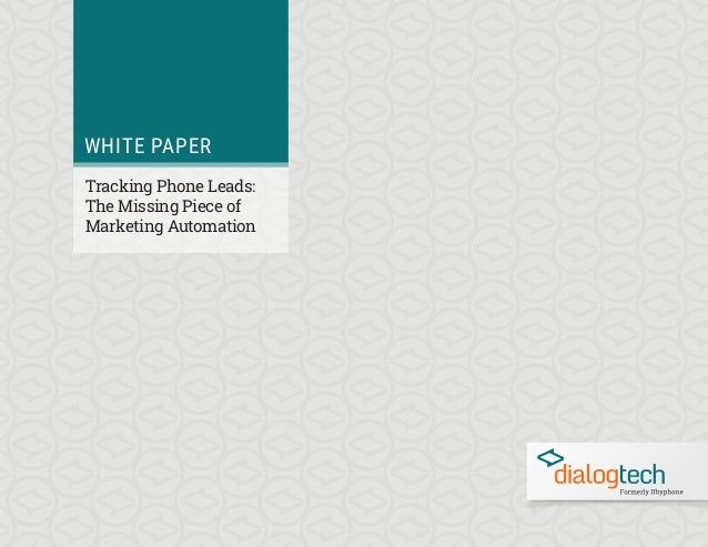 WHITE PAPER Tracking Phone Leads: The Missing Piece of Marketing Automation