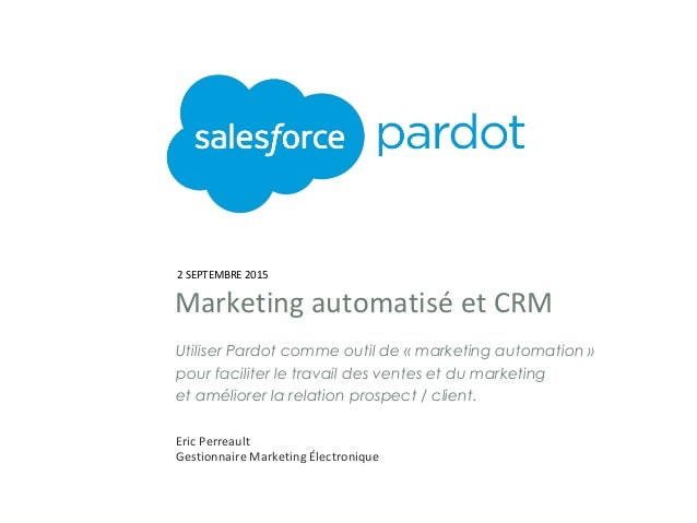 Eric Perreault Gestionnaire Marketing Électronique Utiliser Pardot comme outil de «marketing automation» pour faciliter ...