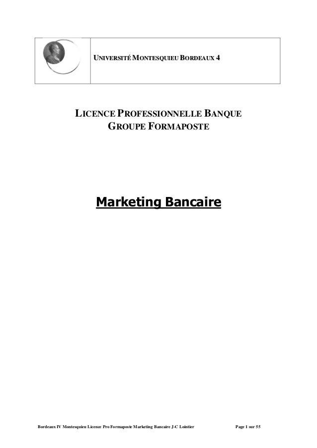 Bordeaux IV Montesquieu Licence Pro Formaposte Marketing Bancaire J-C Lointier Page 1 sur 55 UUNNIIVVEERRSSIITTÉÉ MMOONNTT...