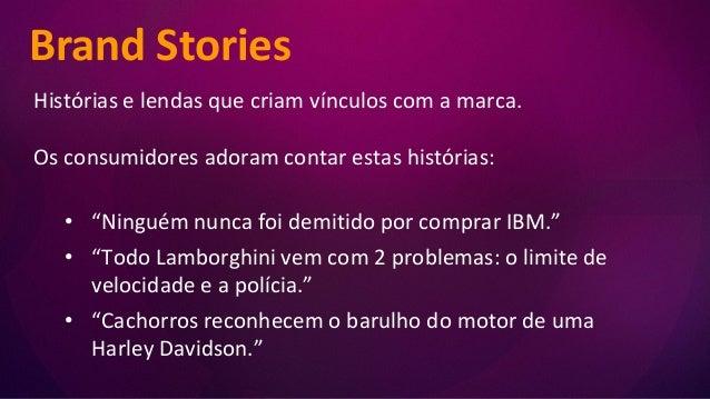 """Brand Stories Histórias e lendas que criam vínculos com a marca. Os consumidores adoram contar estas histórias: • """"Ninguém..."""