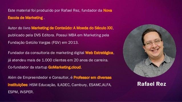 Este material foi produzido por Rafael Rez, fundador da Nova Escola de Marketing . Autor do livro Marketing de Conteúdo: A...