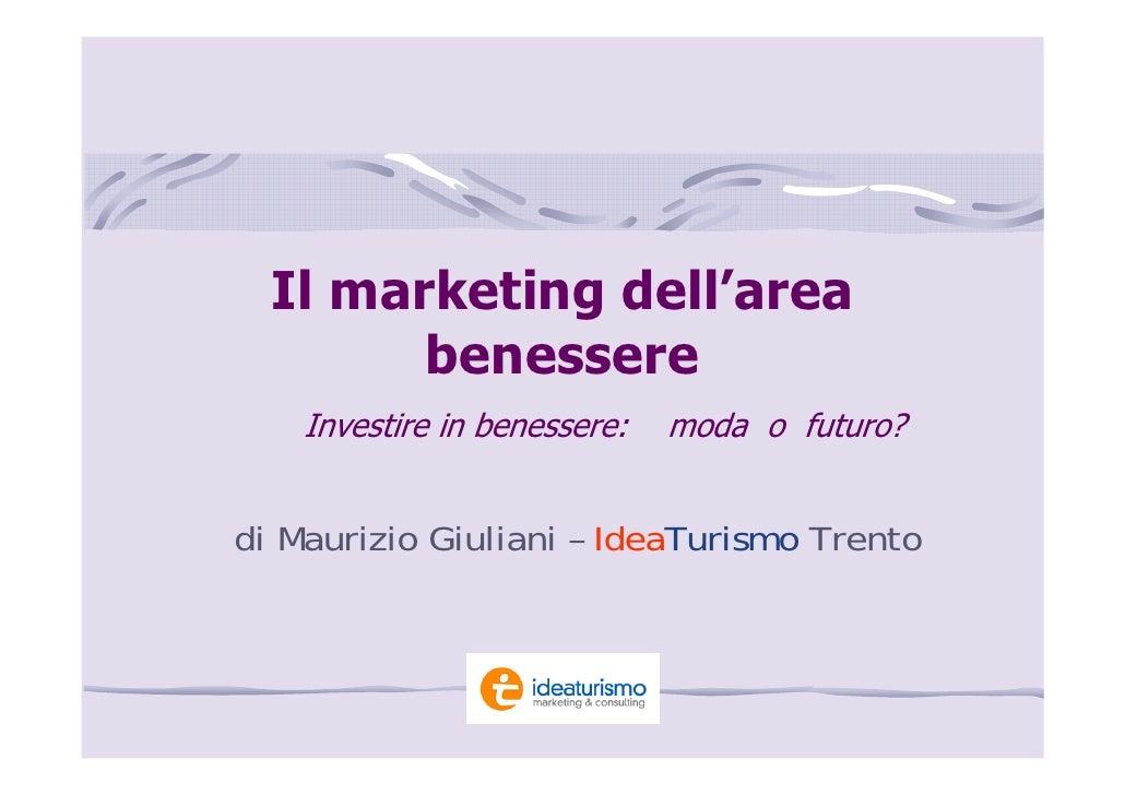 Il marketing dell'area         benessere     Investire in benessere:   moda o futuro?   di Maurizio Giuliani – IdeaTurismo...