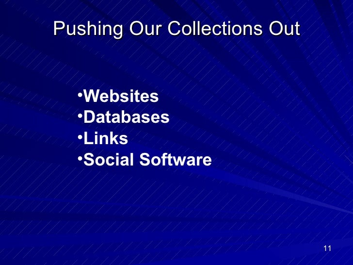 Pushing Our Collections Out <ul><li>Websites </li></ul><ul><li>Databases </li></ul><ul><li>Links </li></ul><ul><li>Social ...