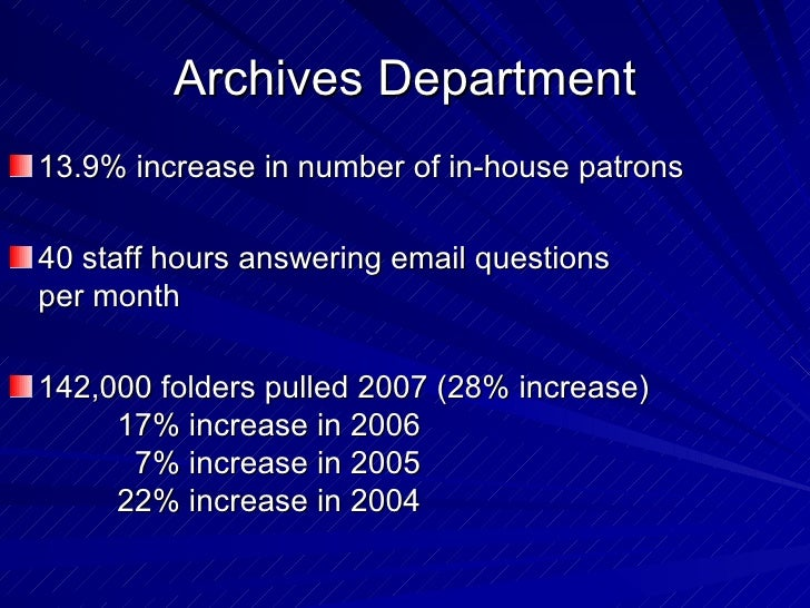 Archives Department <ul><li>13.9% increase in number of in-house patrons </li></ul><ul><li>40 staff hours answering email ...