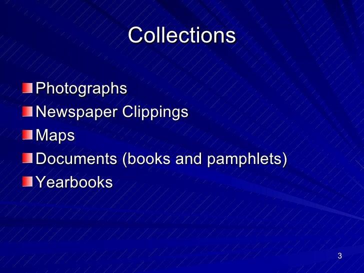 Collections <ul><li>Photographs </li></ul><ul><li>Newspaper Clippings </li></ul><ul><li>Maps </li></ul><ul><li>Documents (...