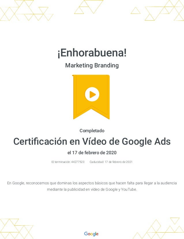 �Enhorabuena! Marketing Branding Completado Certi caci�n en V�deo de Google�Ads el 17 de febrero de 2020 ID terminaci�n: 4...