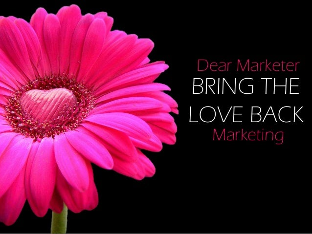 Dear MarketerBRING THELOVE BACK Marketing