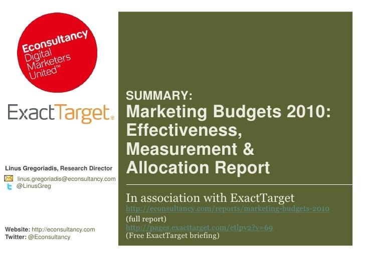SUMMARY: Marketing Budgets 2010: Effectiveness, Measurement &Allocation Report<br />Linus Gregoriadis, Research Director<b...
