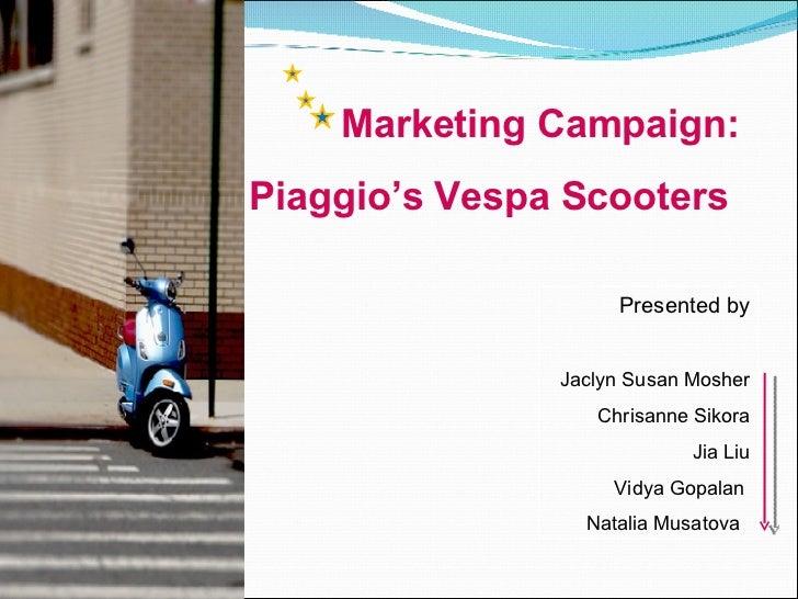 Marketing Campaign:  Piaggio's Vespa Scooters   Presented by Jaclyn Susan Mosher Chrisanne Sikora Jia Liu Vidya Gopalan  N...