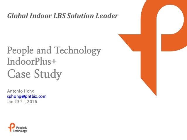 Global Indoor LBS Solution Leader Antonio Hong sphong@pntbiz.com Jan 23rd , 2016 People and Technology IndoorPlus+ Case St...