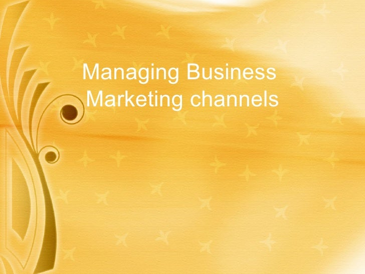 Managing Business  Marketing channels