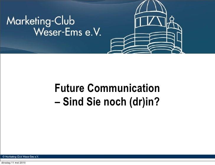 Future Communication                       – Sind Sie noch (dr)in?    dinsdag 11 mei 2010