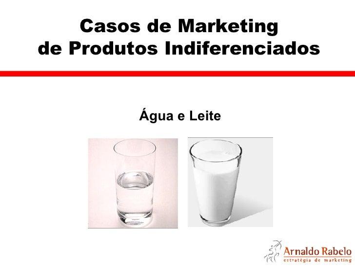 Casos de Marketing de Produtos Indiferenciados Água e Leite
