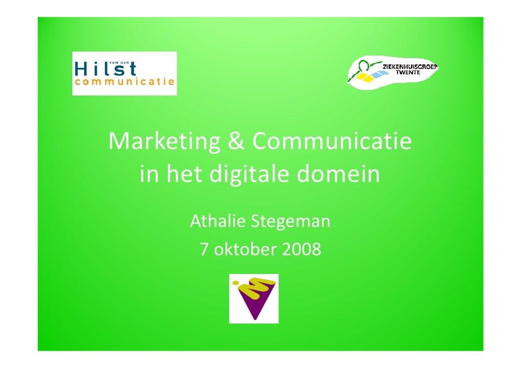 Marketing & Communicatie   in het digitale domein       Athalie Stegeman        7 oktober 2008