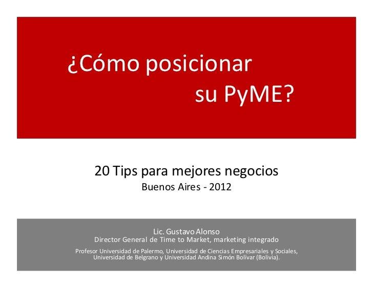 ¿Cómo posicionar           su PyME?      20 Tips para mejores negocios                        Buenos Aires - 2012         ...