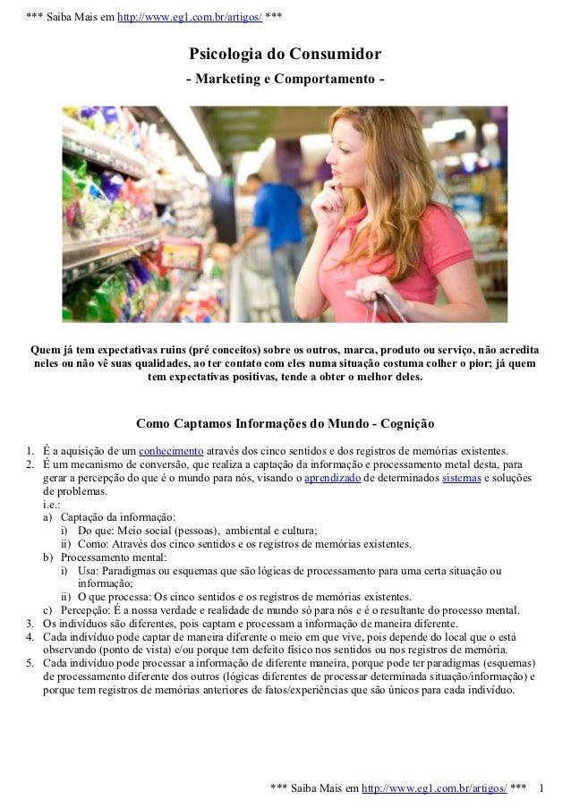 *** Saiba Mais em http://www.eg1.com.br/artigos/ ***                                  Psicologia do Consumidor            ...