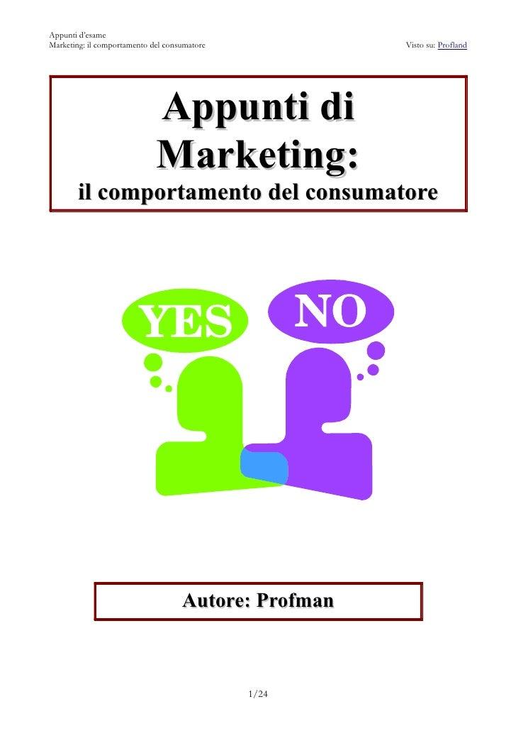 Appunti d'esameMarketing: il comportamento del consumatore           Visto su: Profland                             Appunt...