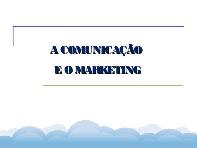 Formador Carlos Amorim Formador Carlos Amorim A COMUNICAÇÃOA COMUNICAÇÃO E O MARKETINGE O MARKETING
