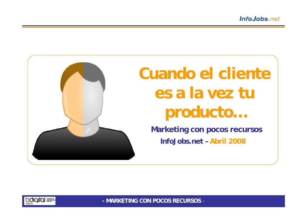 Cuando el cliente              es a la vez tu               producto…                Marketing con pocos recursos         ...