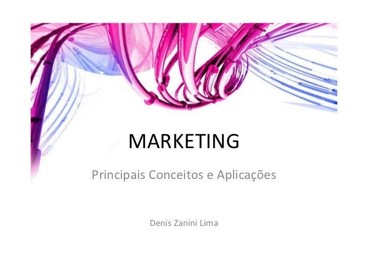 MARKETING Principais Conceitos e Aplicações Denis Zanini Lima