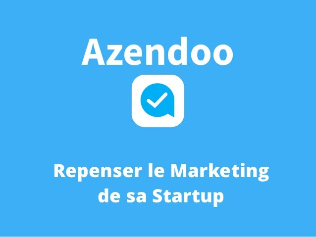 Repenser le Marketing de sa Startup Azendoo