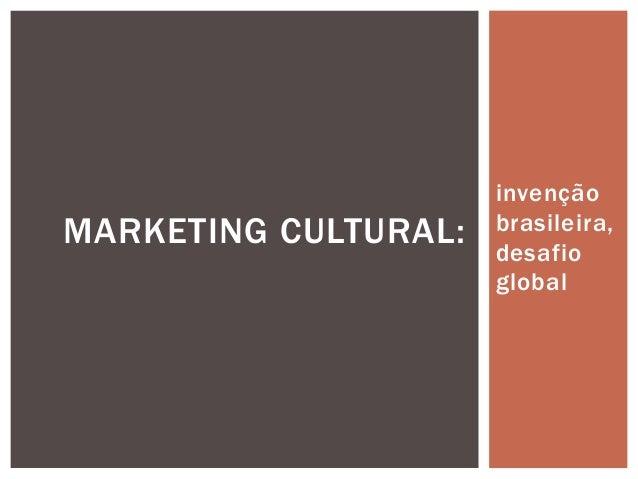 invenção brasileira, desafio global MARKETING CULTURAL: