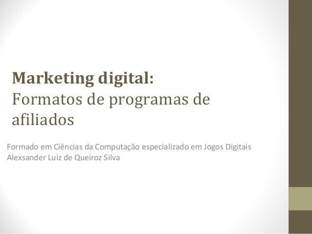 Marketing digital: Formatos de programas de afiliados Formado em Ciências da Computação especializado em Jogos Digitais Al...