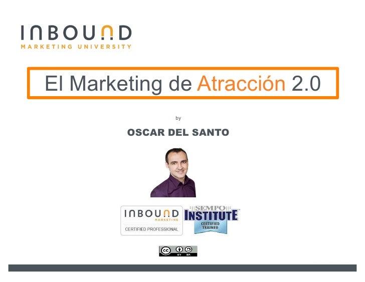 El Marketing de Atracción 2.0               by        OSCAR DEL SANTO