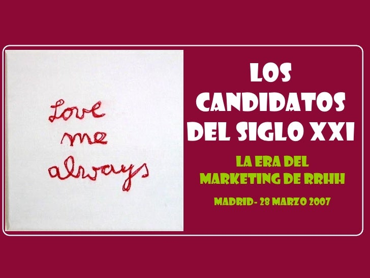 Los Candidatos del Siglo XXI La era del MARKETING DE RRHH MADRID- 28 Marzo 2007