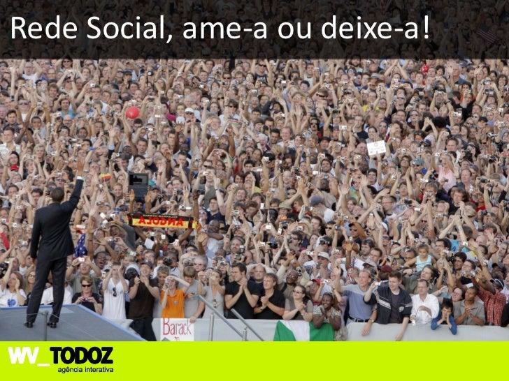 Rede Social, ame-a ou deixe-a!