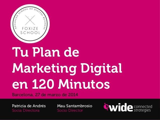 Tu Plan de Marketing Digital en 120 minutos Patricia de Andrés | Mau Santambrosio Tu Plan de Marketing Digital en 120 Minu...