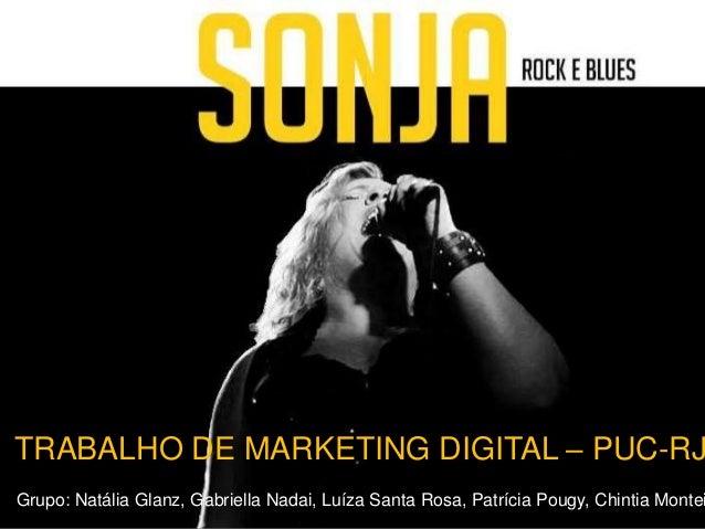 TRABALHO DE MARKETING DIGITAL – PUC-RJ Grupo: Natália Glanz, Gabriella Nadai, Luíza Santa Rosa, Patrícia Pougy, Chintia Mo...