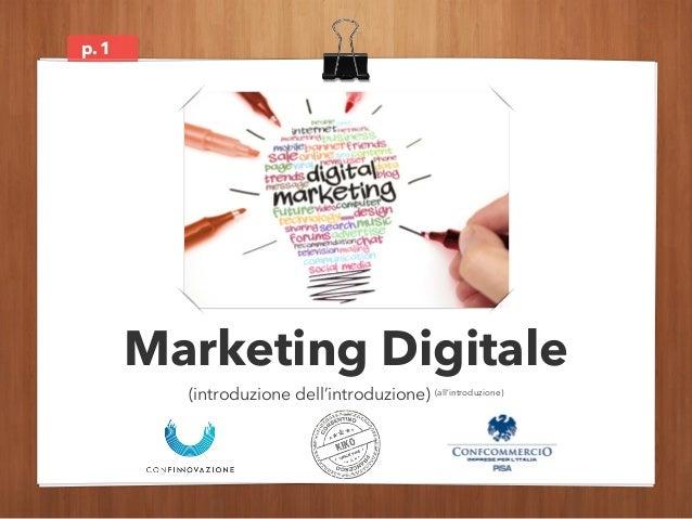p.  Marketing Digitale  (introduzione dell'introduzione) (all'introduzione)  1