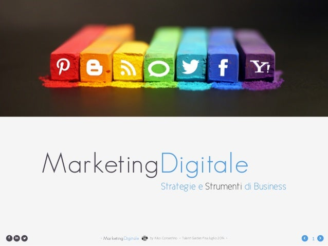 "MarketingDigitale• by Kiko Corsentino • Talent Garden Pisa luglio 2014 • 1 !""# $ % MarketingDigitale Strategie e Strumenti..."
