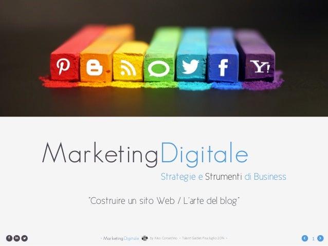 """MarketingDigitale• by Kiko Corsentino • Talent Garden Pisa luglio 2014 • 1 !""""# $ % MarketingDigitale Strategie e Strumenti..."""