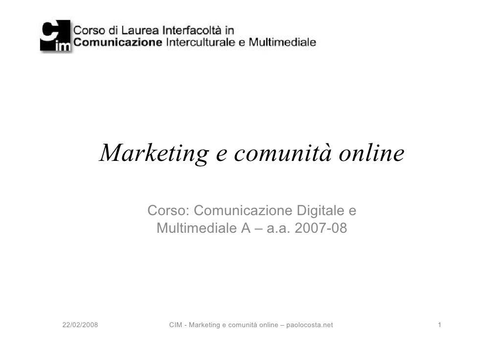 Marketing e comunità online                   Corso: Comunicazione Digitale e                   Multimediale A – a.a. 2007...