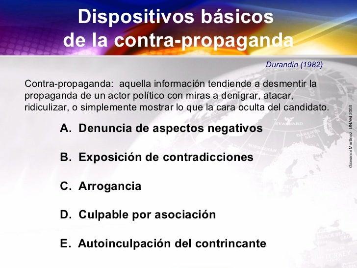 GiovanniMartínezUNAM2003 Dispositivos básicos de la contra-propaganda A. Denuncia de aspectos negativos B. Exposición de c...