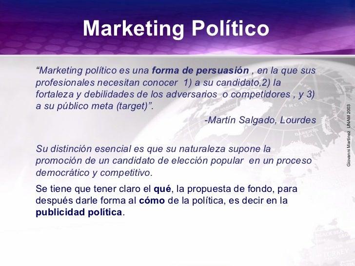 """GiovanniMartínezUNAM2003 """"Marketing político es una forma de persuasión , en la que sus profesionales necesitan conocer 1)..."""