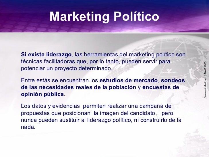 GiovanniMartínezUNAM2003 Si existe liderazgo, las herramientas del marketing político son técnicas facilitadoras que, por ...