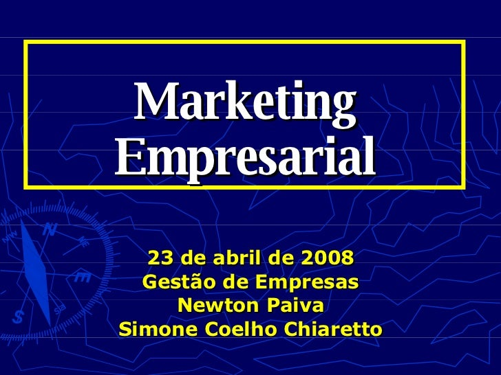 Marketing Empresarial 23 de abril de 2008 Gestão de Empresas Newton Paiva Simone Coelho Chiaretto