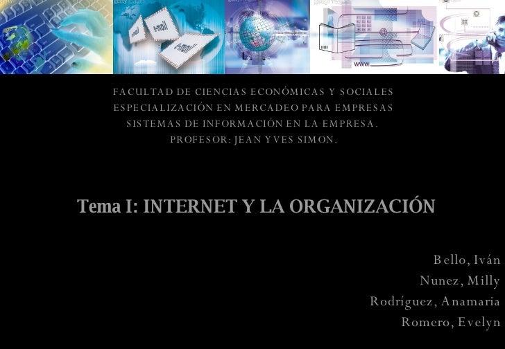 Tema I: INTERNET Y LA ORGANIZACIÓN FACULTAD DE CIENCIAS ECONÓMICAS Y SOCIALES ESPECIALIZACIÓN EN MERCADEO PARA EMPRESAS SI...